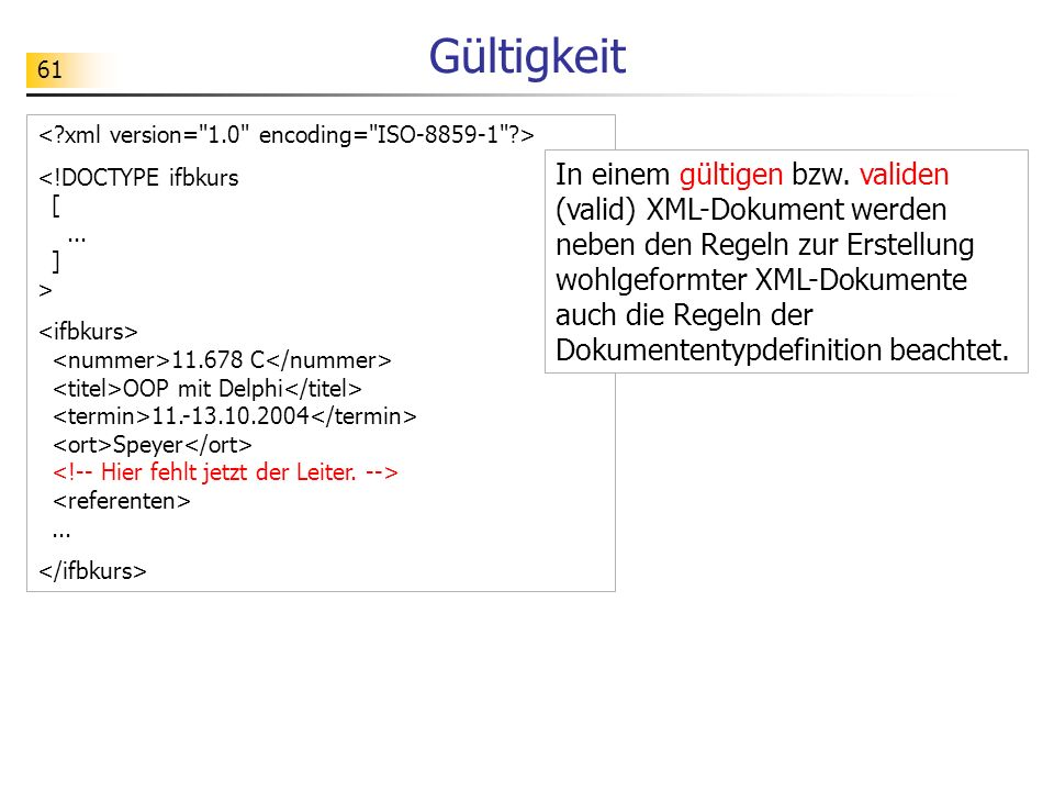 Gültigkeit < xml version= 1.0 encoding= ISO-8859-1 > <!DOCTYPE ifbkurs [ ... ] >